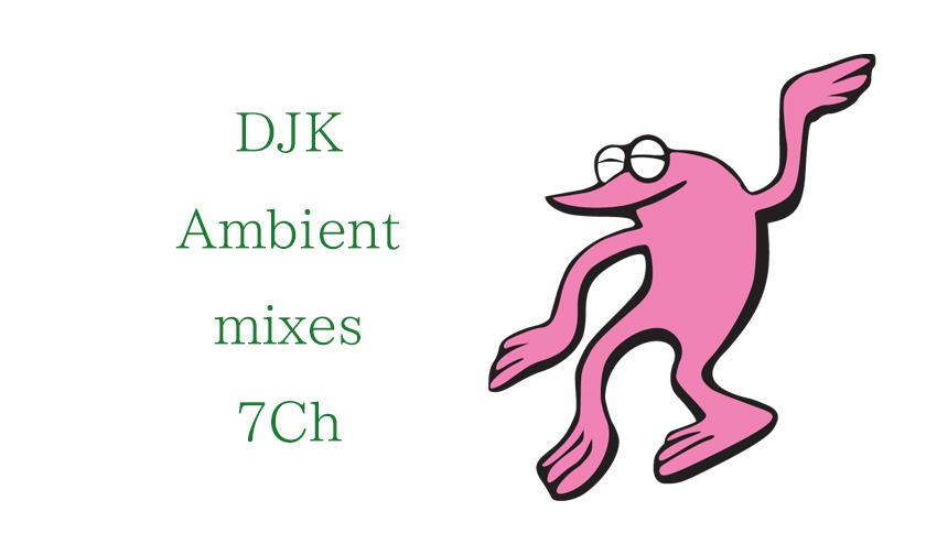 DJK Ambient Mixes 7Ch